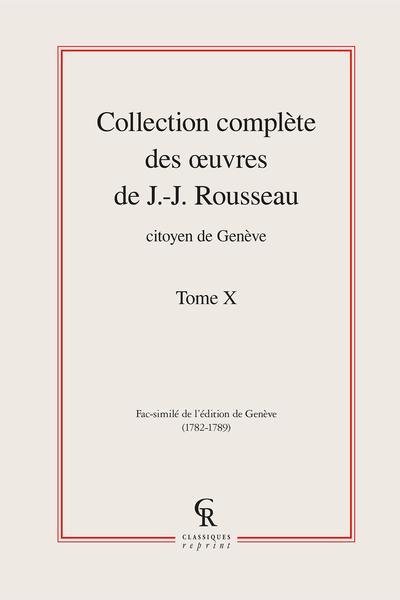 Collection complète des œuvres de J.-J. Rousseau, Citoyen de Genève. Tome X