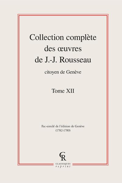 Collection complète des œuvres de J.-J. Rousseau, Citoyen de Genève. Tome XII