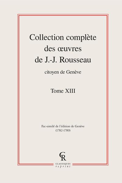 Collection complète des œuvres de J.-J. Rousseau, Citoyen de Genève. Tome XIII