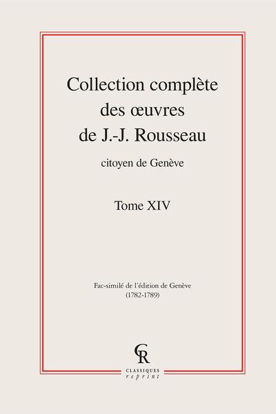 Collection complète des œuvres de J.-J. Rousseau, Citoyen de Genève. Tome XIV