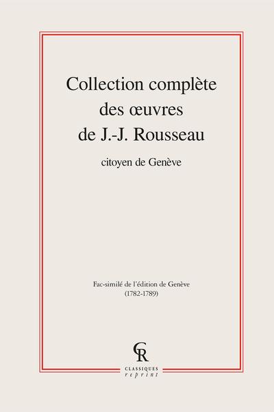 Collection complète des œuvres de J.-J. Rousseau, Citoyen de Genève. Tomes I à XVII