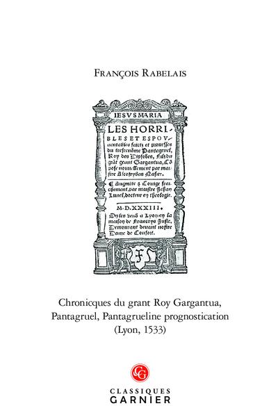 Chronicques du grant Roy Gargantua, Pantagruel, Pantagrueline prognostication (Lyon, 1533). Édition fac-similée de l'exemplaire de la Bibliothèque d'État de Russie (Pal.8. 1265)
