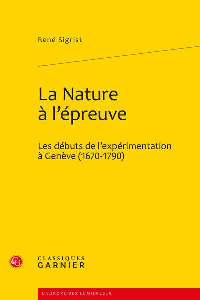 La Nature à l'épreuve. Les débuts de l'expérimentation à Genève (1670-1790)