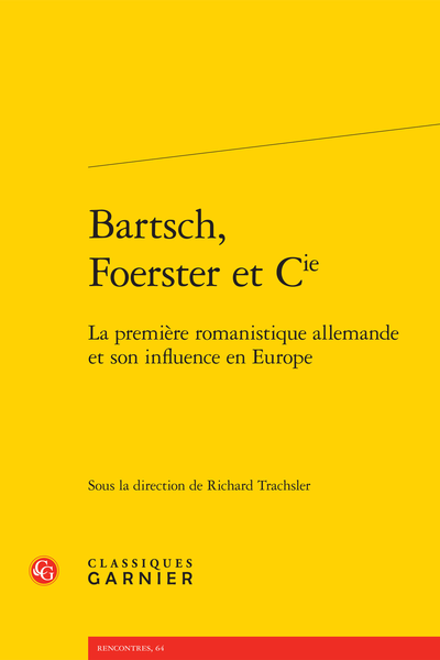 Bartsch, Foerster et Cie. La première romanistique allemande et son influence en Europe - Reiding and Wrighting, (with) thanks to German scholarship