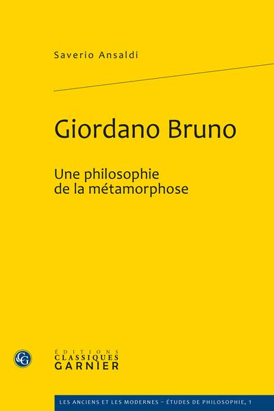 Giordano Bruno. Une philosophie de la métamorphose - Vérité, matière et métamorphose