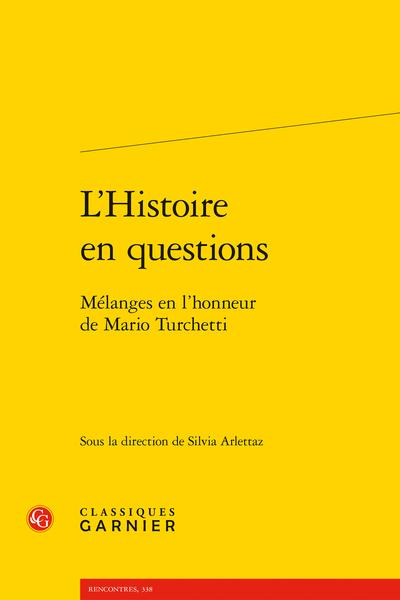 L'Histoire en questions. Mélanges en l'honneur de Mario Turchetti - Mario Turchetti, savant, artiste et humaniste