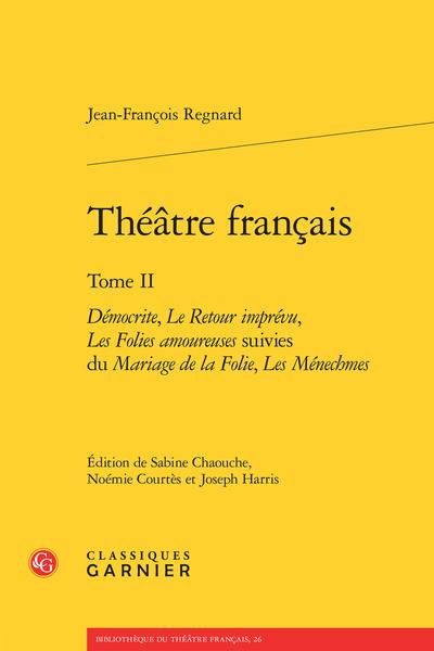 Théâtre français. Tome II. Démocrite, Le Retour imprévu, Les Folies amoureuses suivies du Mariage de la Folie, Les Ménechmes
