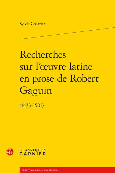 Recherches sur l'œuvre latine en prose de Robert Gaguin. (1433-1501)