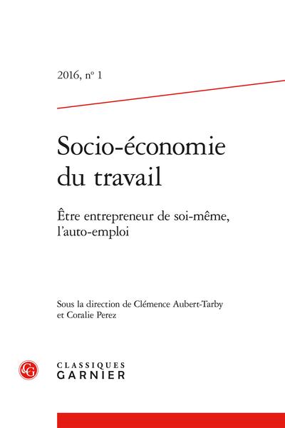 Socio-économie du travail. 2016, n° 1. Être entrepreneur de soi-même, l'auto-emploi - Un auto-emploi pensé pour et par la famille ?
