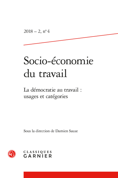 Socio-économie du travail. 2018 – 2, n° 4. La démocratie au travail : usages et catégories / Democracy at work: uses and categories