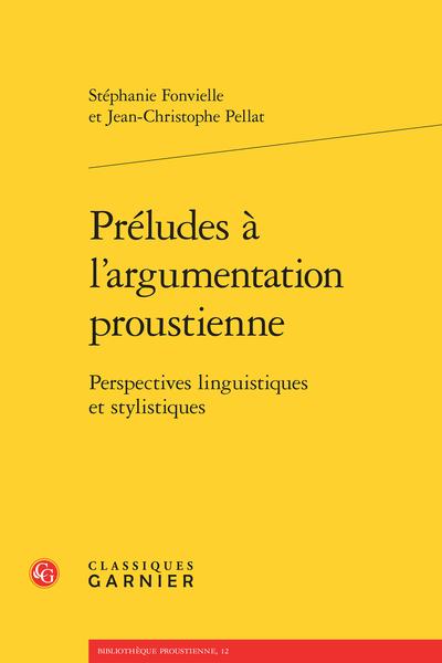 Préludes à l'argumentation proustienne. Perspectives linguistiques et stylistiques