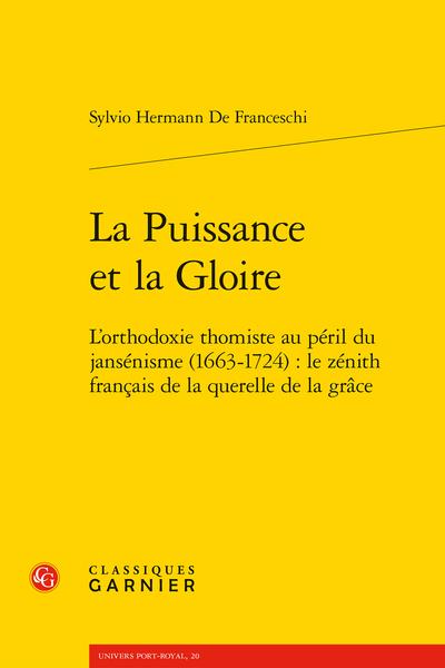 La Puissance et la Gloire. L'orthodoxie thomiste au péril du jansénisme (1663-1724) : le zénith français de la querelle de la grâce