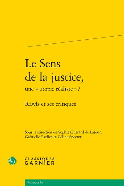 Le Sens de la justice, une « utopie réaliste » ?. Rawls et ses critiques - La psychologie morale rawlsienne à l'épreuve des avancées récentes de la psychologie morale et sociale
