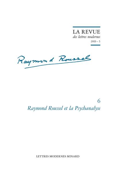 Raymond Roussel et la Psychanalyse. 2019 – 5 - Intersections de la vie et de l'œuvre de Raymond Roussel