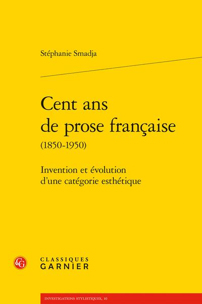 Cent ans de prose française (1850-1950). Invention et évolution d'une catégorie esthétique