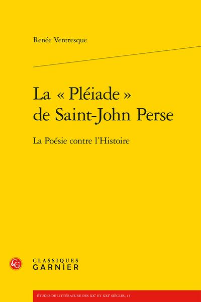 La « Pléiade » de Saint-John Perse. La Poésie contre l'Histoire