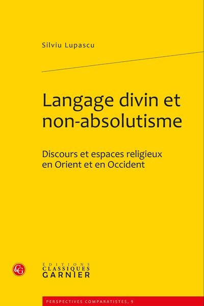 Langage divin et non-absolutisme. Discours et espaces religieux en Orient et en Occident