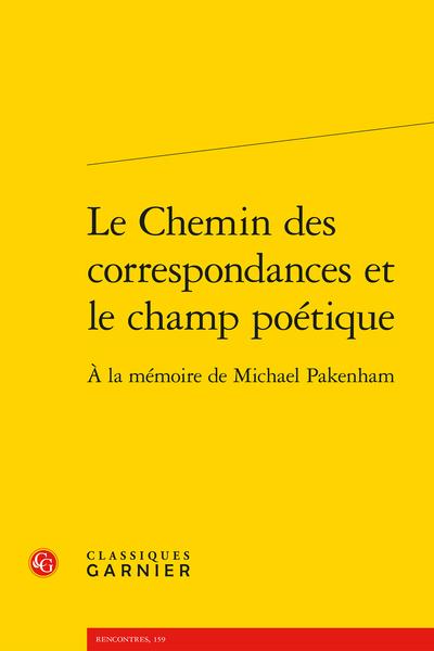Le Chemin des correspondances et le champ poétique. À la mémoire de Michael Pakenham - Résumés