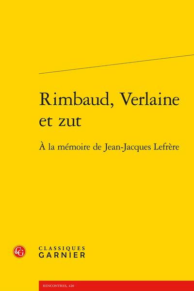 Rimbaud, Verlaine et zut. À la mémoire de Jean-Jacques Lefrère - Résumés