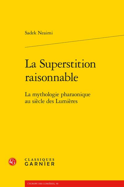 La Superstition raisonnable. La mythologie pharaonique au siècle des Lumières - Mythe et histoire
