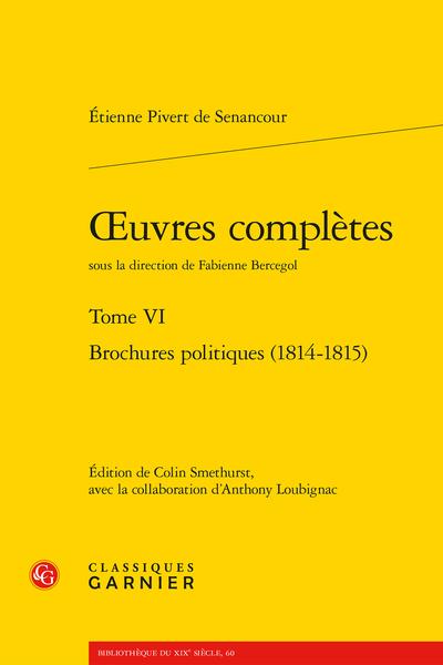 Œuvres complètes. Tome VI. Brochures politiques (1814-1815)