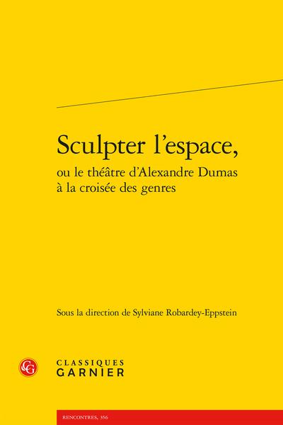 Sculpter l'espace, ou le théâtre d'Alexandre Dumas à la croisée des genres - Lieu du genre et genres des lieux