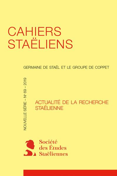 Cahiers staëliens. 2019 Germaine de Staël et le groupe de Coppet, Nouvelle série - n° 69. Actualité de la recherche staëlienne