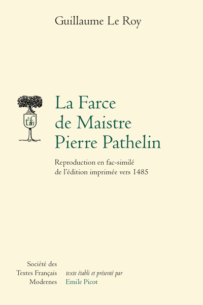 La Farce de Maistre Pierre Pathelin. Reproduction en fac-similé de l'édition imprimée vers 1485 - Maistre Pierre Pathelin (Fac-similé)