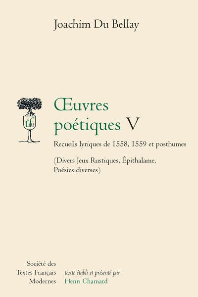 Œuvres poétiques - Tome V: Recueils lyriques de 1558, 1559 et posthumes