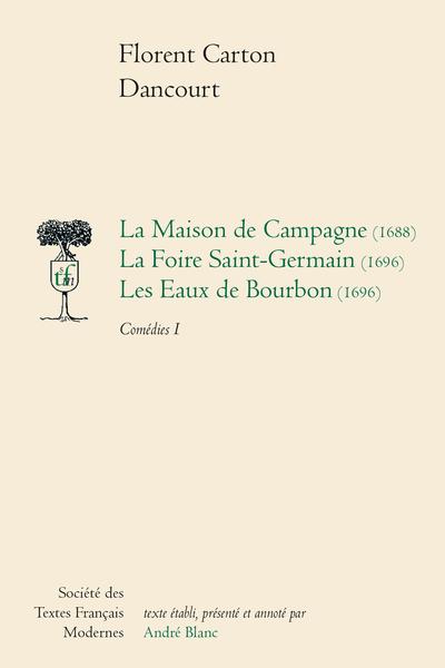 Comédies - Tome I: La Maison de Campagne (1688), La Foire Saint-Germain (1696), Les Eaux de Bourbon (1696)