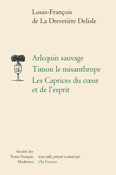Arlequin sauvage; Timon le misanthrope; Les Caprices du cœur et de l'esprit