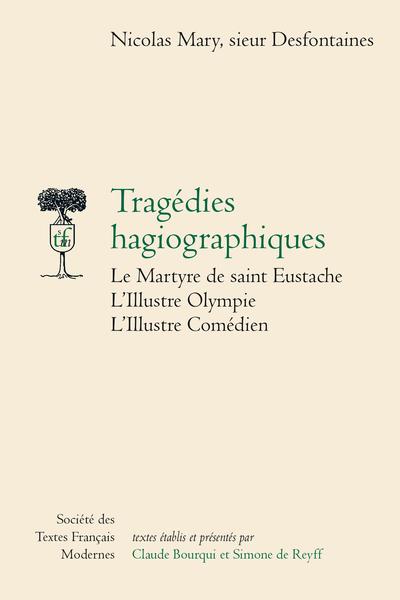 Tragédies hagiographiques: Le Martyre de saint Eustache, L'Illustre Olympe, L'Illustre Comédien