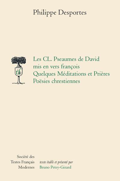 Les CL. Pseaumes de David mis en vers françois, Quelques Méditations et Prières, Poësies chrestiennes