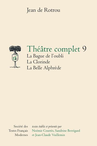 Théâtre complet - Tome IX: La Bague de l'oubli, La Clorinde, La Belle Alphèdre
