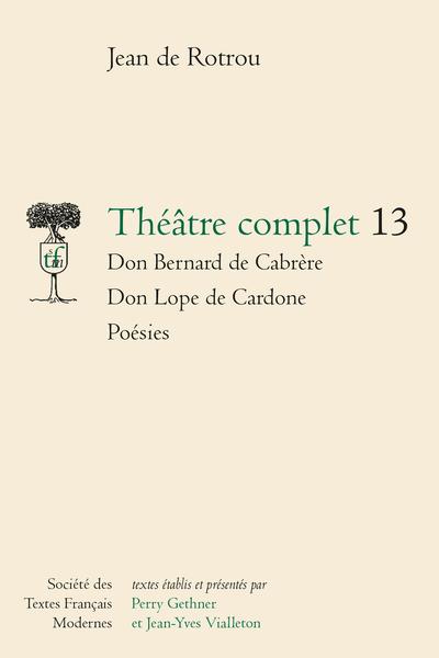 Théâtre complet. 13. Don Bernard de Cabrère - Don Lope de Cardone - Poésies