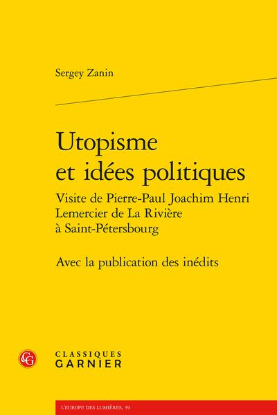 Utopisme et idées politiques Visite de Pierre-Paul Joachim Henri Lemercier de La Rivière à Saint-Pétersbourg. Avec la publication des inédits - Un cas limite en apparence