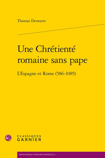 Une Chrétienté romaine sans pape. L'Espagne et Rome (586-1085)