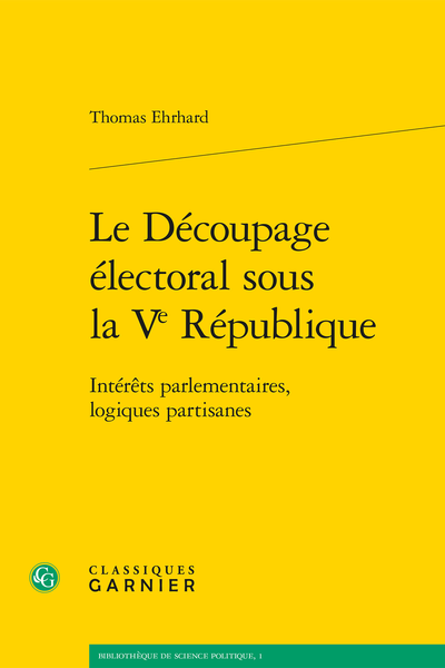 Le Découpage électoral sous la Ve République. Intérêts parlementaires, logiques partisanes