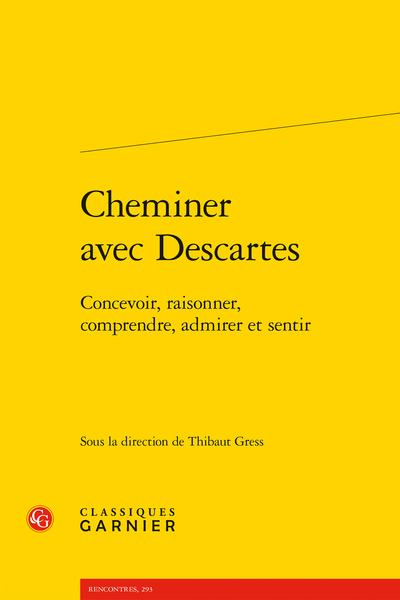 Cheminer avec Descartes. Concevoir, raisonner, comprendre, admirer et sentir