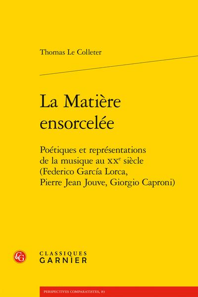 La Matière ensorcelée. Poétiques et représentations de la musique au XXe siècle (Federico García Lorca, Pierre Jean Jouve, Giorgio Caproni)