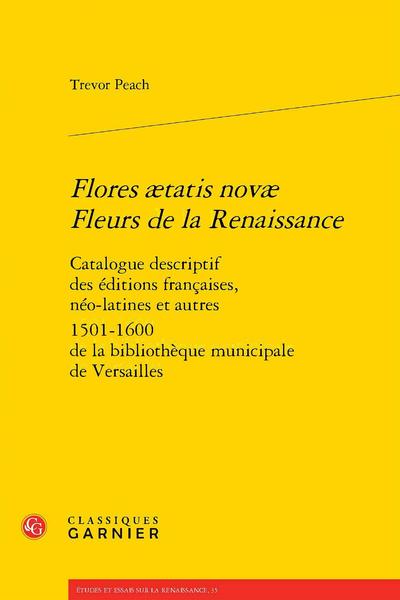 Flores ætatis novæ Fleurs de la Renaissance. Catalogue descriptif des éditions françaises, néo-latines et autres 1501-1600 de la bibliothèque municipale de Versailles