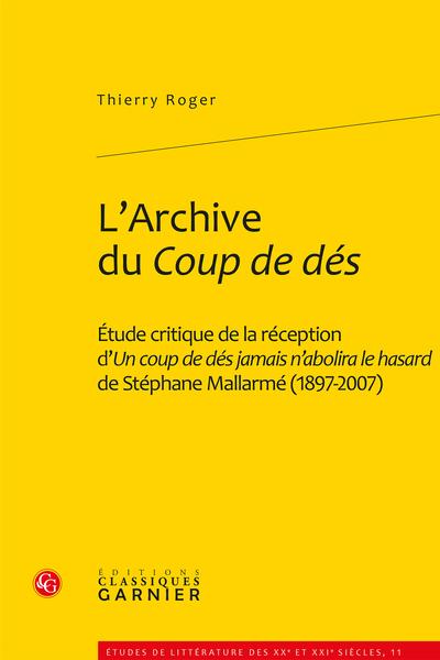 L'Archive du Coup de dés. Étude critique de la réception d'Un coup de dés jamais n'abolira le hasard de Stéphane Mallarmé (1897-2007)