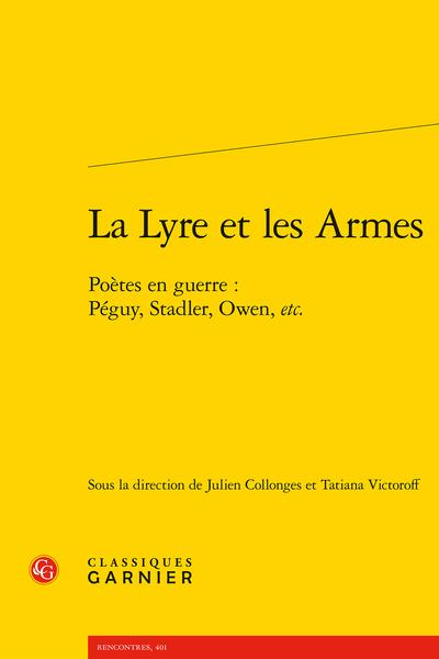 La Lyre et les Armes. Poètes en guerre : Péguy, Stadler, Owen, etc.