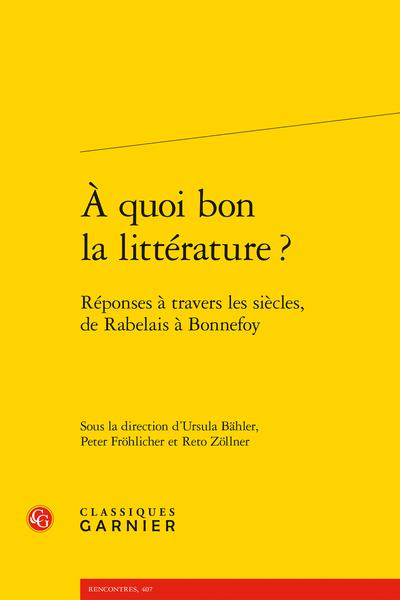 À quoi bon la littérature ? Réponses à travers les siècles, de Rabelais à Bonnefoy