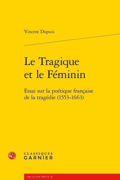 Le Tragique et le Féminin. Essai sur la poétique française de la tragédie (1553-1663)