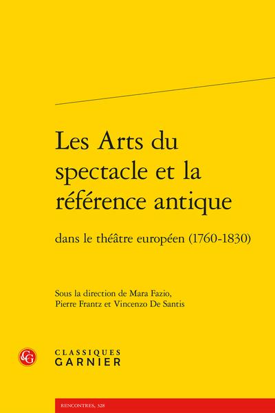 Les Arts du spectacle et la référence antique dans le théâtre européen (1760-1830)