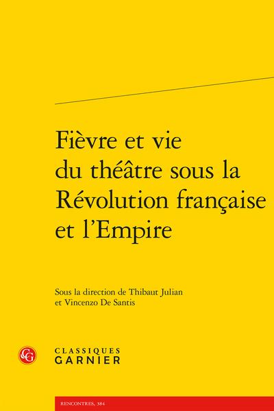 Fièvre et vie du théâtre sous la Révolution française et l'Empire - Réécrire une histoire du théâtre en province