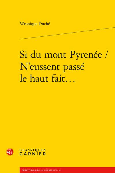 Si du mont Pyrenée / N'eussent passé le haut fait...