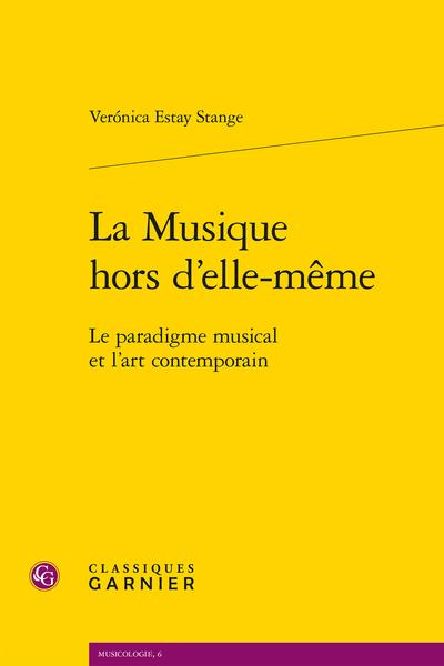 La Musique hors d'elle-même. Le paradigme musical et l'art contemporain