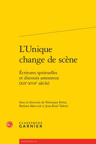 L'Unique change de scène. Écritures spirituelles et discours amoureux (XIIe-XVIIe siècle)